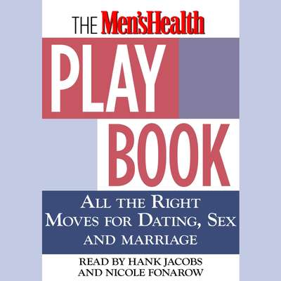 The Mens Health Playbook: All the Right Moves for Dating, Sex, and Marriage Audiobook, by Men's Health Magazine