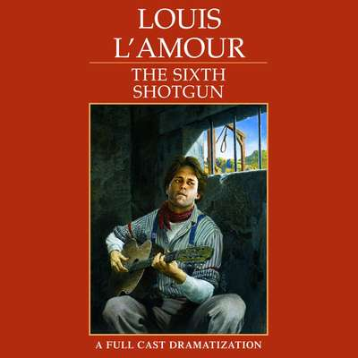 The Sixth Shotgun: A Dramatization Audiobook, by Louis L'Amour