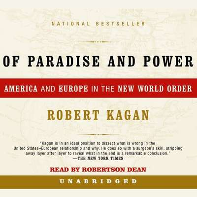 Of Paradise and Power: America and Europe in the New World Order Audiobook, by Robert Kagan