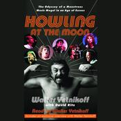 Howling at the Moon: The Odyssey of a Monstrous Music Mogul in an Age of Excess Audiobook, by Walter Yetnikoff