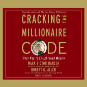 Cracking the Millionaire Code: Your Key to Enlightened Wealth, by Mark Victor Hansen, Robert G. Allen