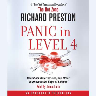 Panic in Level 4: Cannibals, Killer Viruses, and Other Journeys to the Edge of Science Audiobook, by Richard Preston