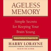 Ageless Memory: Simple Secrets for Keeping Your Brain Young--Foolproof Methods for People Over 50 Audiobook, by Harry Lorayne