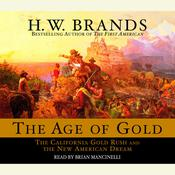 The Age of Gold: The California Gold Rush and the New American Dream, by H. W. Brands