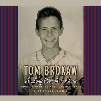 A Long Way From Home: Growing Up in the American Heartland Audiobook, by Tom Brokaw
