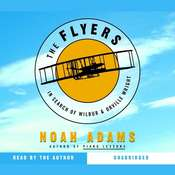 The Flyers: In Search of Wilbur & Orville Wright Audiobook, by Noah Adams