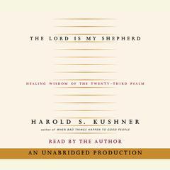 The Lord is My Shepherd: Healing Wisdom of the Twenty-third Psalm Audiobook, by Harold S. Kushner