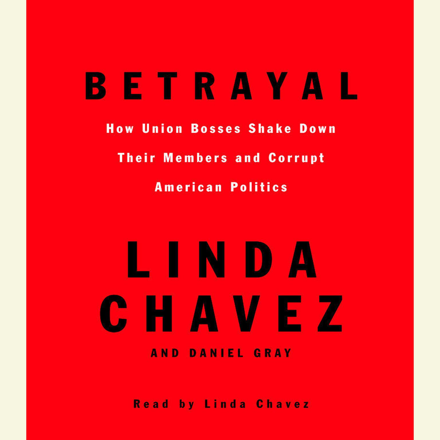 Betrayal (Abridged): How Union Bosses Shake Down Their Members and Corrupt American Politics Audiobook, by Linda Chavez