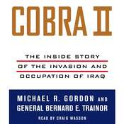 Cobra II: The Inside Story of the Invasion and Occupation of Iraq Audiobook, by Michael R. Gordon, Bernard E. Trainor