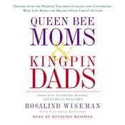 Queen Bee Moms & Kingpin Dads: Dealing with the Difficult Parents in Your Childs Life --Your Childs Life, by Rosalind Wiseman