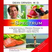 The Spectrum: A Scientifically Proven Program to Feel Better, Live Longer, Lose Weight, and Gain Health Audiobook, by Dean Ornish, Dean Ornish, M.D.