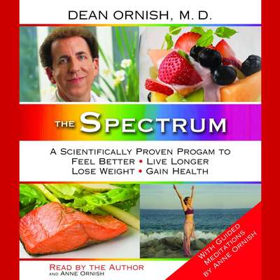 The Spectrum: A Scientifically Proven Program to Feel Better, Live Longer, Lose Weight, and Gain Health Audiobook, by Dean Ornish