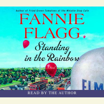 Standing in the Rainbow: A Novel Audiobook, by Fannie Flagg
