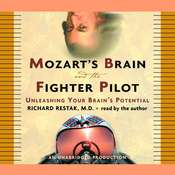 Mozarts Brain and the Fighter Pilot: Unleashing Your Brains Potential Audiobook, by Richard M. Restak