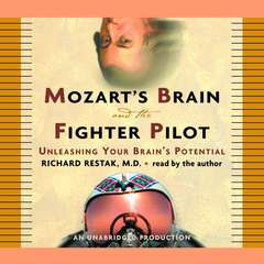 Mozarts Brain and the Fighter Pilot: Unleashing Your Brains Potential Audiobook, by Richard M. Restak, M.D. Richard Restak