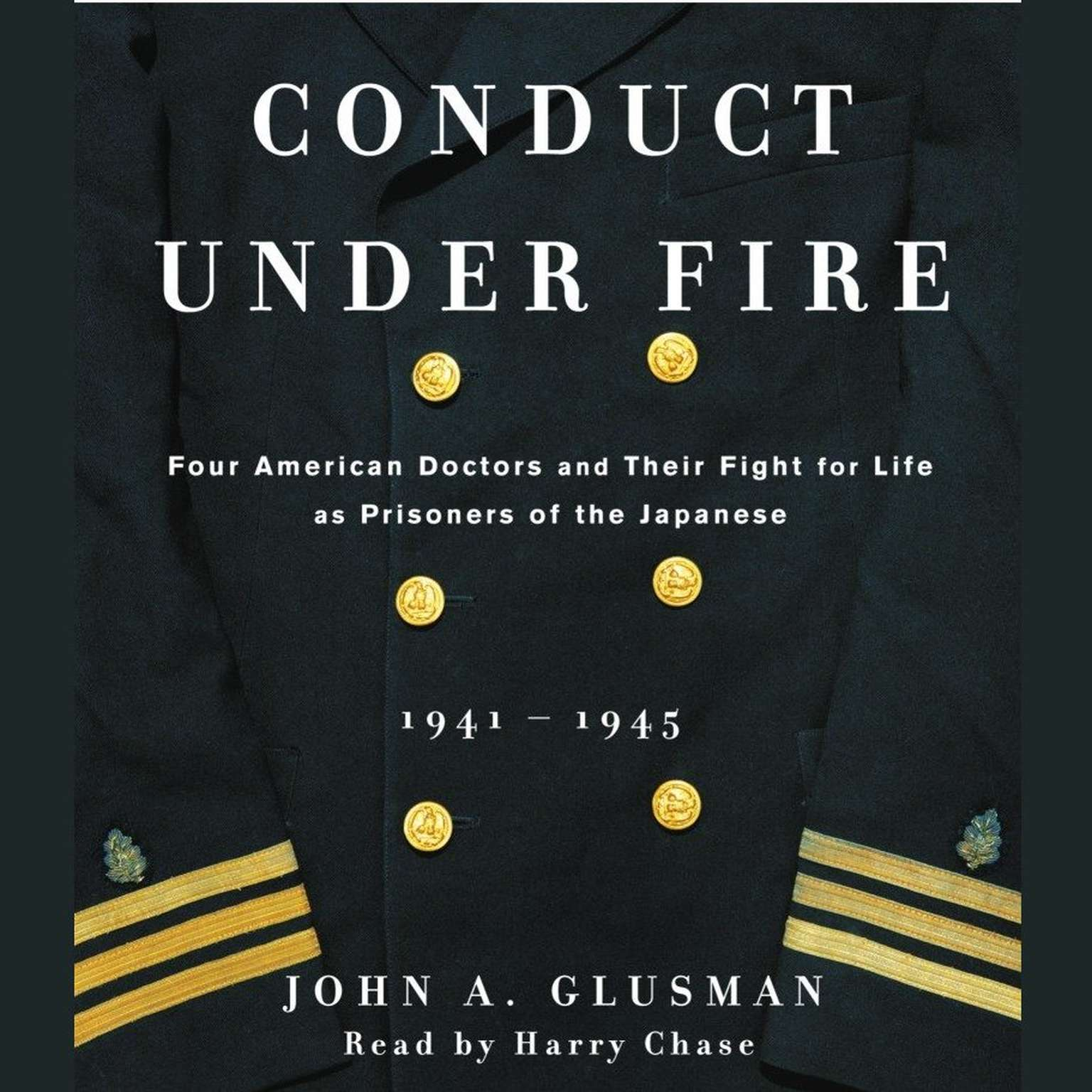 Printable Conduct Under Fire: Four American Doctors and Their Fight for Life as Prisoners of the Japanese, 1941–1945 Audiobook Cover Art