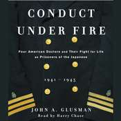 Conduct Under Fire: Four American Doctors and Their Fight for Life as Prisoners of the Japanese, 1941–1945 Audiobook, by John Glusman