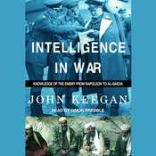 Intelligence in War: Knowledge of the Enemy from Napoleon to Al-Qaeda, by John Keegan