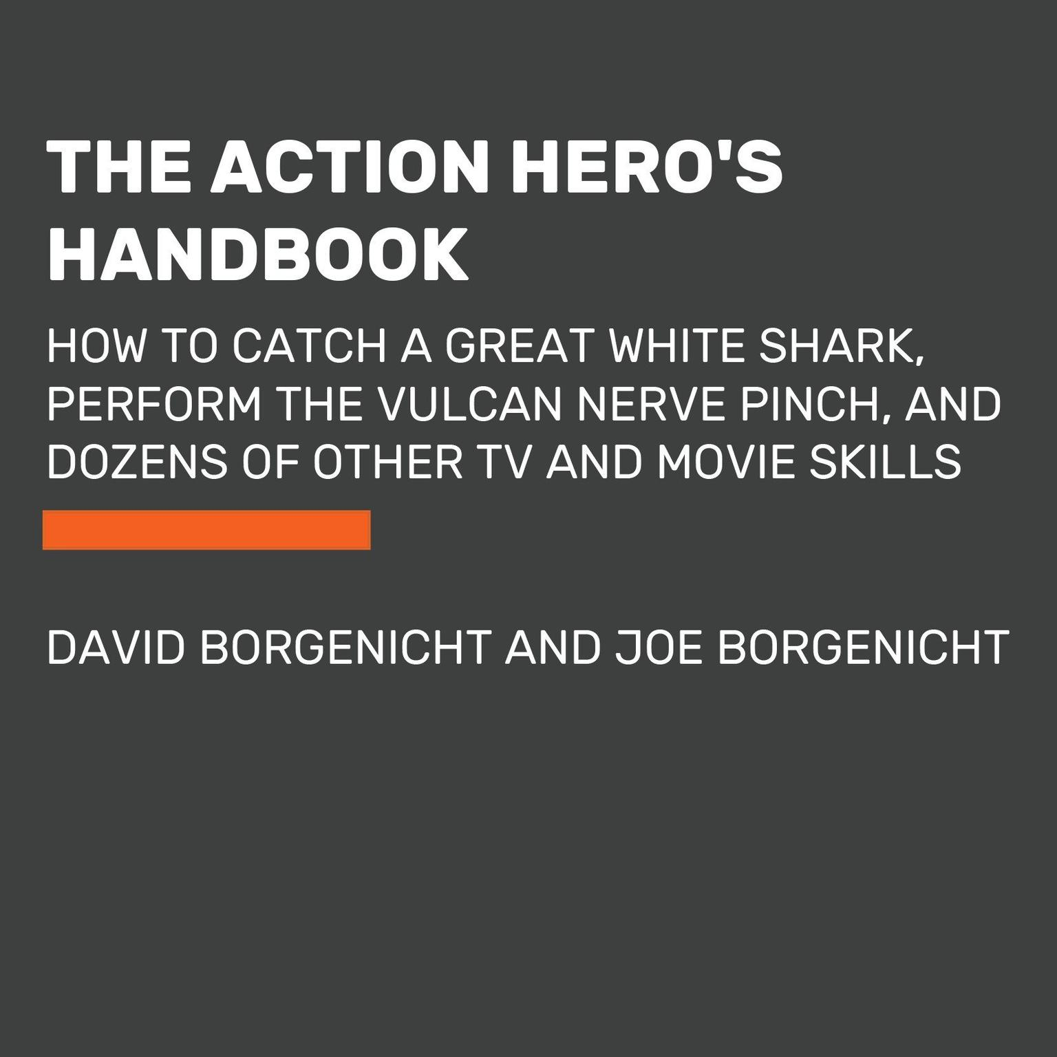 Printable The Action Hero's Handbook: How to Catch a Great White Shark, Perform the Jedi Mind Trick, and Dozens of Other TV and Movie Skills Audiobook Cover Art