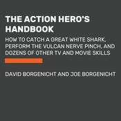 The Action Heros Handbook: How to Catch a Great White Shark, Perform the Jedi Mind Trick, and Dozens of Other TV and Movie Skills, by David Borgenicht, Joe Borgenicht