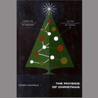 The Physics of Christmas: From the Aerodynamics of Reindeer to the Thermodynamics of Turkey Audiobook, by Roger Highfield