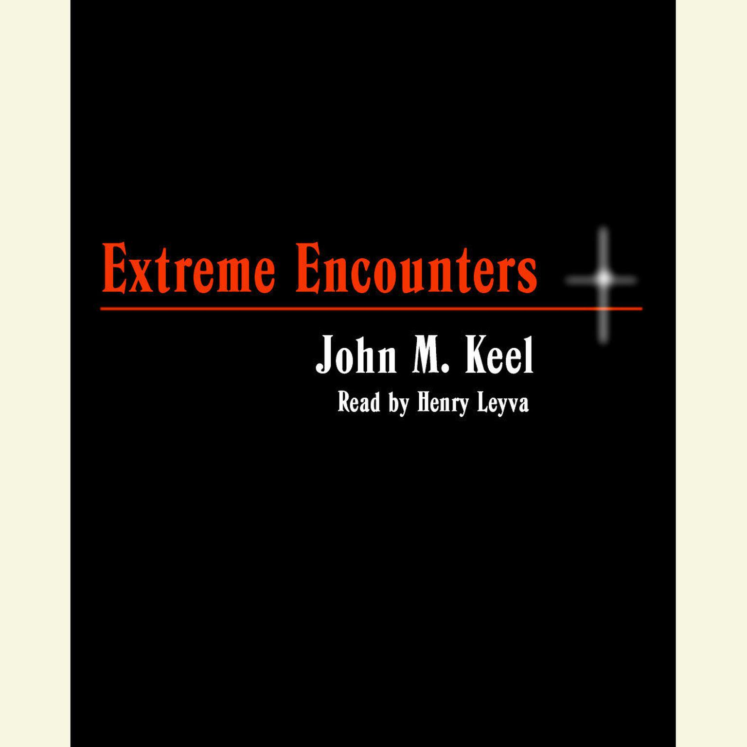 Printable Extreme Encounters: How It Feels to Be Drowned in Quicksand, Shredded by Piranhas, Swept up in a Tornado, and Dozens of Other Unpleasant Experiences Audiobook Cover Art