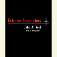 Extreme Encounters: How It Feels to Be Drowned in Quicksand, Shredded by Piranhas, Swept up in a Tornado, and Dozens of Other Unpleasant Experiences Audiobook, by