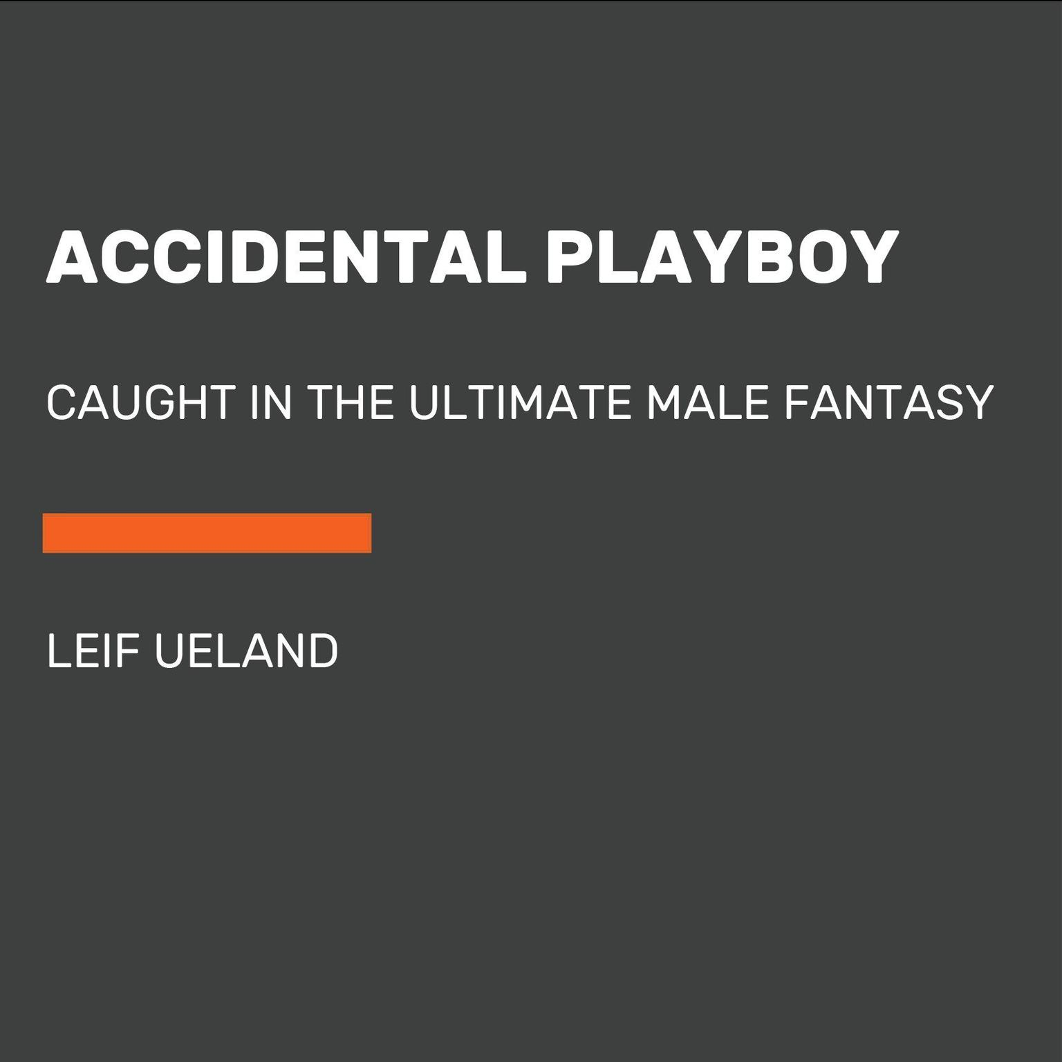 Printable Accidental Playboy: Caught in the Ultimate Male Fantasy Audiobook Cover Art