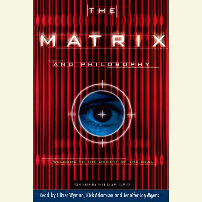 The Matrix and Philosophy: Welcome to the Desert for Real Audiobook, by William Irwin