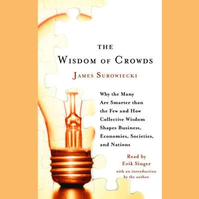 The Wisdom of Crowds: Why the Many Are Smarter Than the Few and How Collective Wisdom Shapes Business, Economies, Societies and Nations Audiobook, by James Surowiecki