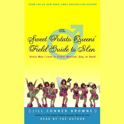 The Sweet Potato Queens Field Guide to Men: Every Man I Love Is Either Married, Gay, or Dead Audiobook, by Jill Conner Browne