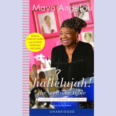 Hallelujah! The Welcome Table: A Lifetime of Memories with Recipes Audiobook, by Maya Angelou