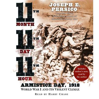 Eleventh Month, Eleventh Day, Eleventh Hour (Abridged): Armistice Day, 1918 World War I and Its Violent Climax Audiobook, by Joseph E. Persico