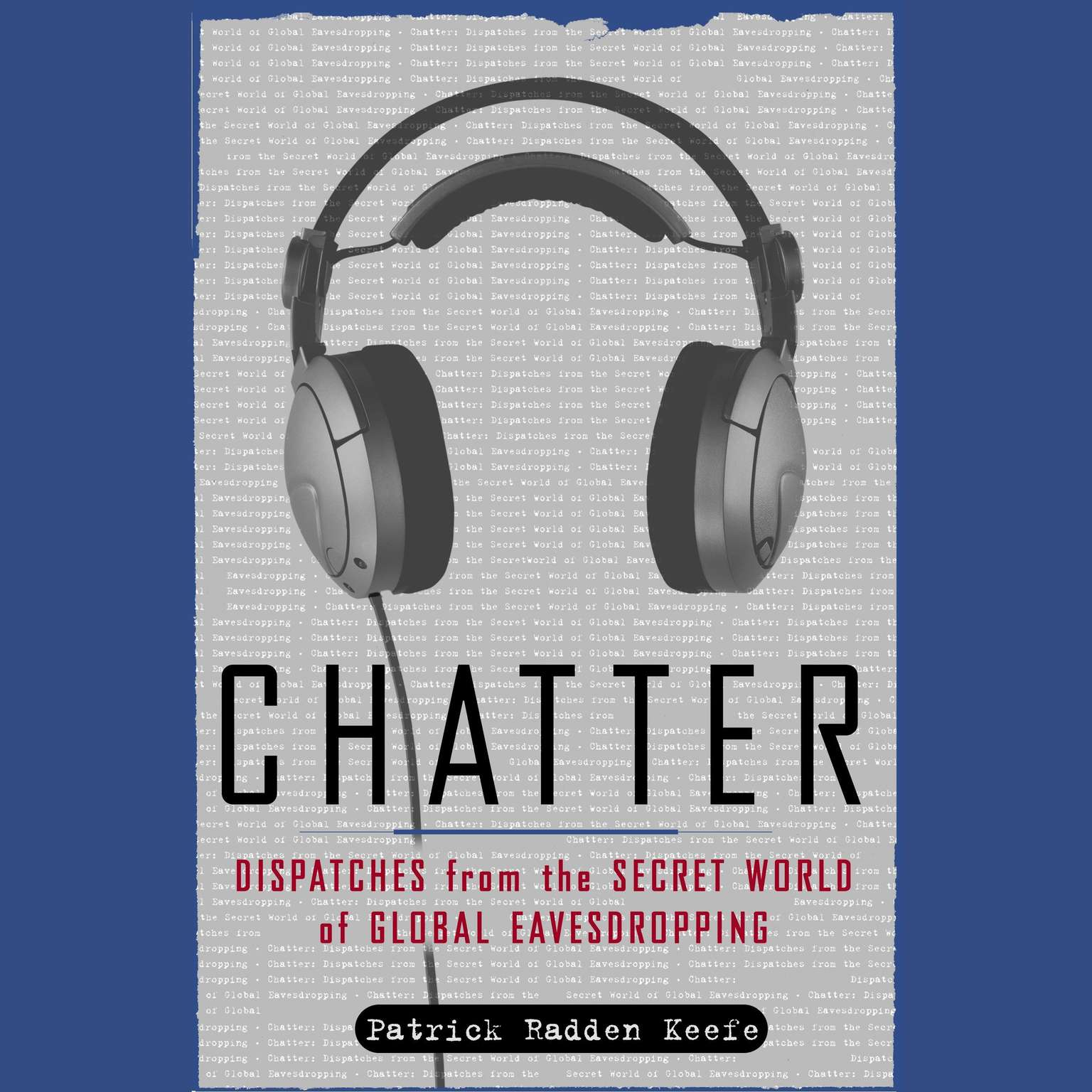 Printable Chatter: Dispatches from the Secret World of Global Eavesdropping Audiobook Cover Art