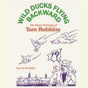 Wild Ducks Flying Backward, by Tom Robbins