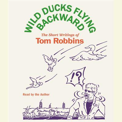 Wild Ducks Flying Backward Audiobook, by Tom Robbins