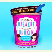 Its Called a Breakup Because Its Broken: The Smart Girls Break-Up Buddy Audiobook, by Greg Behrendt