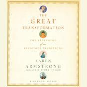 The Great Transformation: The Beginning of Our Religious Traditions Audiobook, by Karen Armstrong