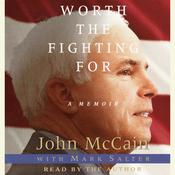 Worth the Fighting For: The Education of an American Maverick, and the Heroes Who Inspired Him Audiobook, by John McCain, Mark Salter