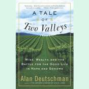 A Tale of Two Valleys: Wine, Wealth and the Battle for the Good Life in Napa and Sonoma Audiobook, by Alan Deutschman