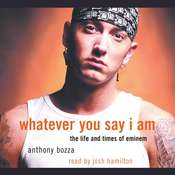 Whatever You Say I Am: The Life and Times of Eminem, by Anthony Bozza