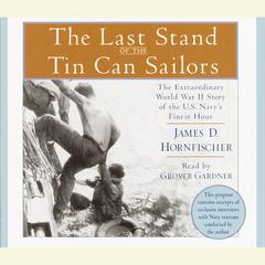 The Last Stand of the Tin Can Sailors: The Extraordinary World War II Story of the U.S. Navys Finest Hour Audiobook, by James D. Hornfischer