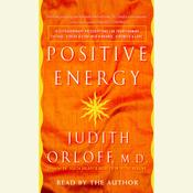 Positive Energy: 10 Extraordinary Prescriptions for Transforming Fatigue, Stress, and Fear into Vibrance, Strength, and Love Audiobook, by Judith Orloff