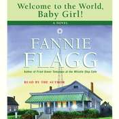 Welcome to the World, Baby Girl: A Novel Audiobook, by Fannie Flagg