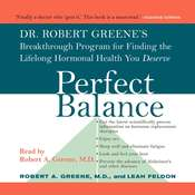 Perfect Balance: Dr. Robert Greene's Breakthrough Program for Finding the Lifelong Hormonal Health You Deserve, by Robert A. Greene, M.D. Robert A. Greene, Leah Feldon