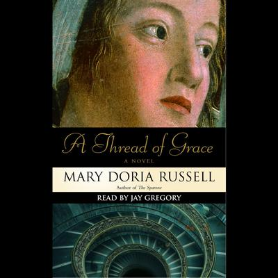A Thread of Grace: A Novel Audiobook, by Mary Doria Russell