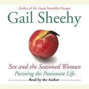 Sex and the Seasoned Woman: Pursuing the Passionate Life, by Gail Sheehy