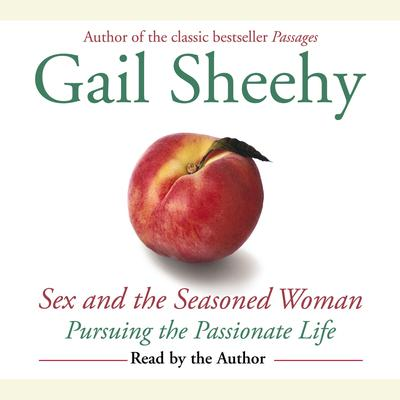 Sex and the Seasoned Woman: Pursuing the Passionate Life Audiobook, by