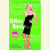 Suzanne Somers Slim and Sexy Forever: The Hormone Solution for Permanent Weight Loss and Optimal Living Audiobook, by Suzanne Somers