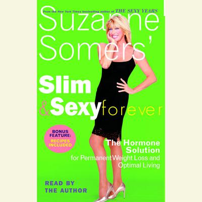 Suzanne Somers Slim and Sexy Forever: The Hormone Solution for Permanent Weight Loss and Optimal Living Audiobook, by